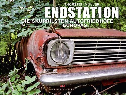 """""""Endstation – Die skurrilsten Autofriedhöfe Europas"""" von Thorsten Müller."""