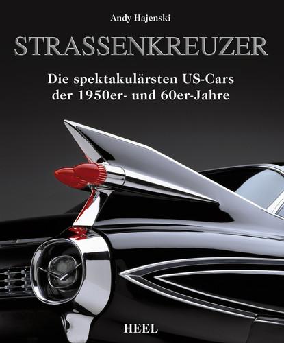 """""""Straßenkreuzer – Die spektakulärsten US-Cars der 1950er- und 60er-Jahre"""" von Andy Hajenski."""
